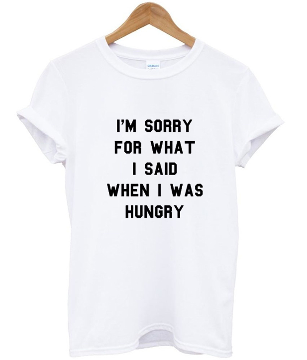 i'm sorry for what i said quotes t-shirt