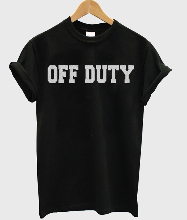 off duty quote t-shirt