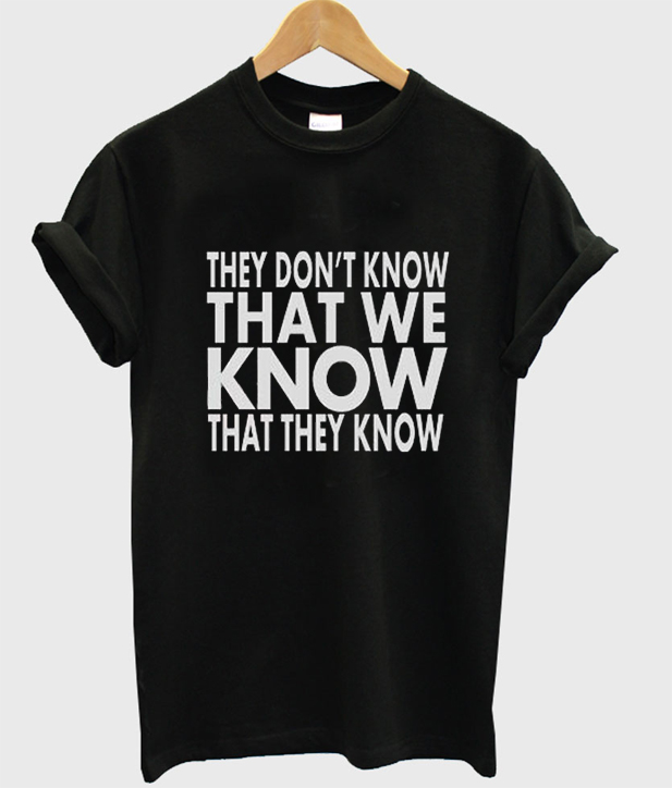 they don't know quote t-shirt