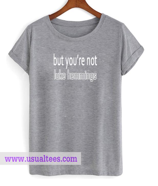But You're Not Luke Hemmings T-shirts