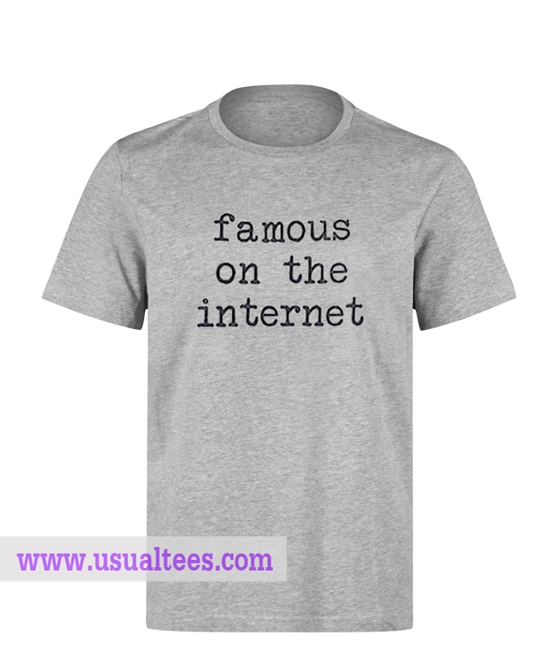 Famous On The Internet T-shirt