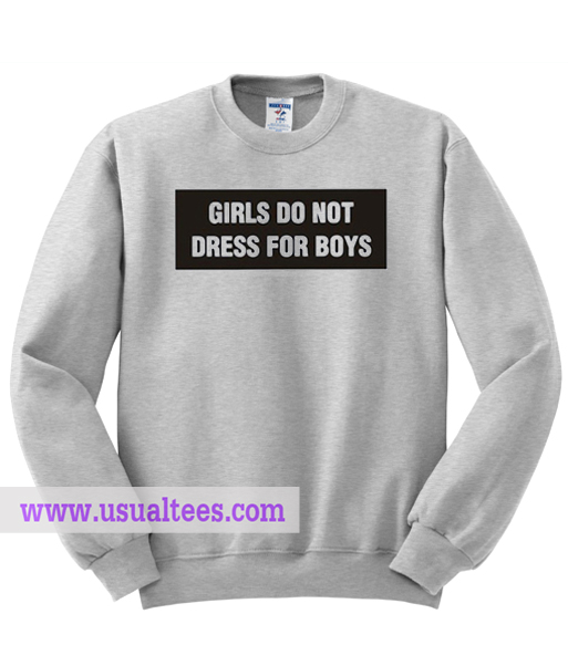 Girls do not dress for boys sweatshirt