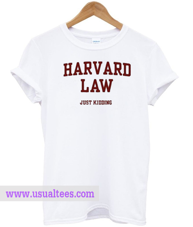 Harvard Law Just Kidding T Shirts
