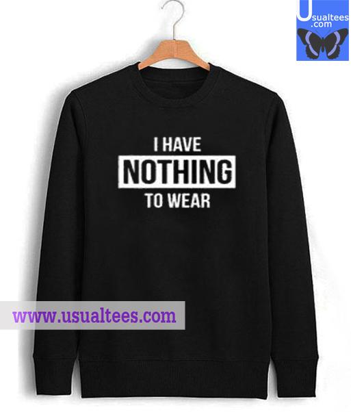 I Have Nothing Sweatshirt