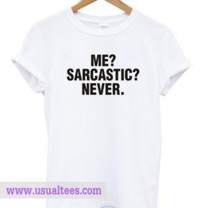 Never Sarcastics T Shirts