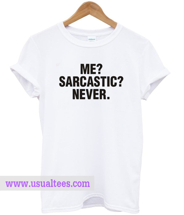 Never Sarcastics T Shirts