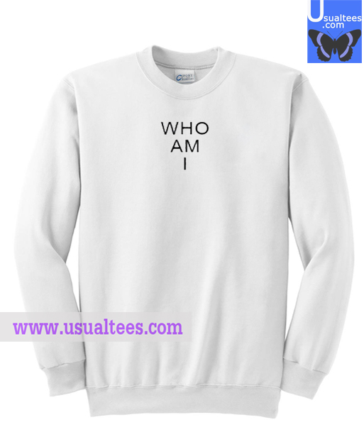 Who Am I Sweatshirt