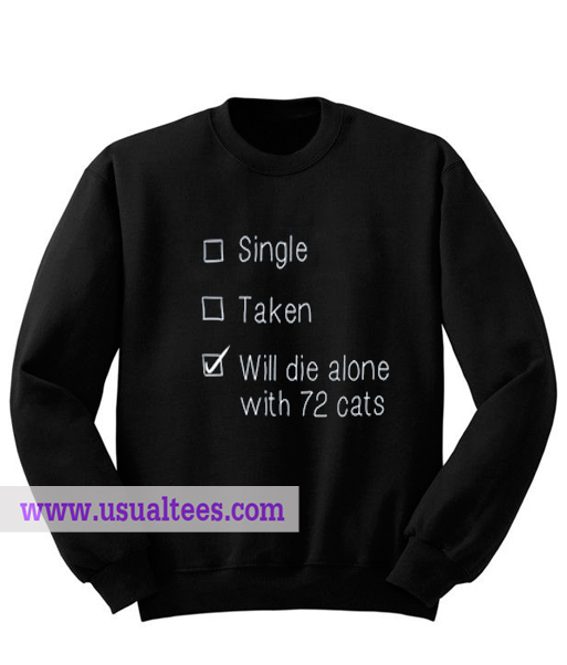 Will Die Alone With 72 Cats Sweatshirts