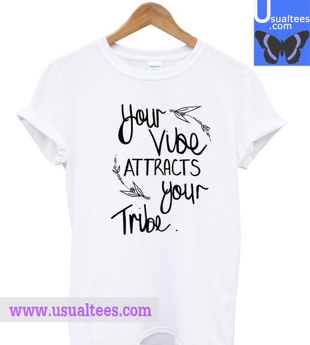 Your Vibe Attracts Your Tribe T shirt