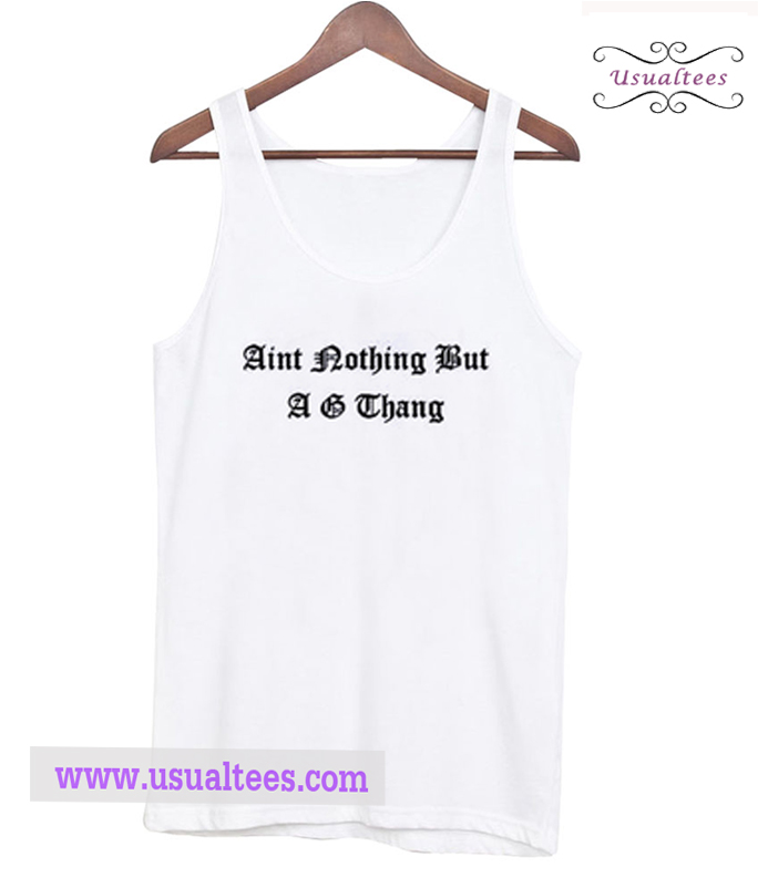 Aint Nothing But A G Thang Tank Top
