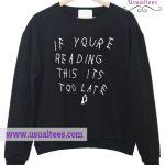 It Is Too Late Sweatshirt