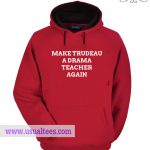 Make Trudeau A Drama Teacher Hoodie