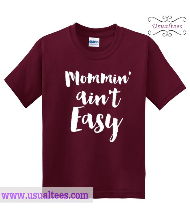 Mommin Ain't Easy T Shirt