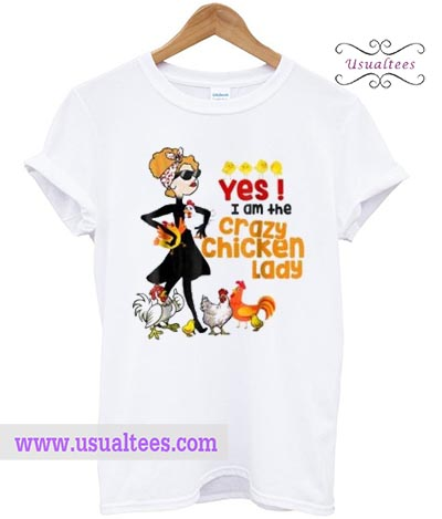 Yes I Am The Crazy Chicken Lady T shirt