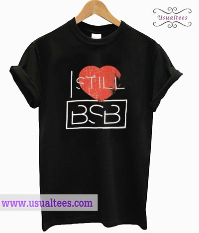 I Still Love Backstreet Boys T shirt