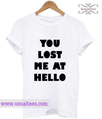 You Lost Me At Hello T Shirt