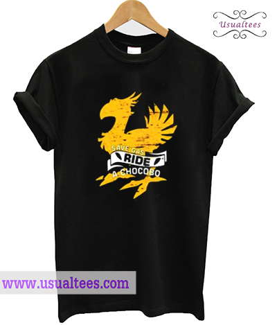 Save Gas Ride A Chocobo Final Fantasy T-Shirt