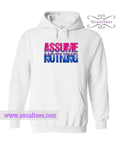 Assume Nothing Hoodie