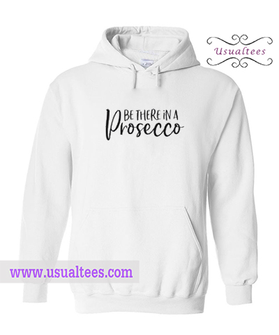 Be There in a Prosecco Hoodie