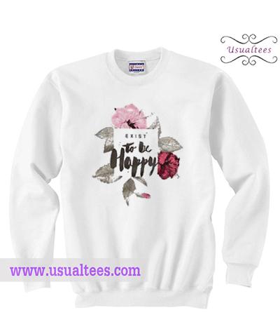 Exist To Be Happy Flower Sweatshirt