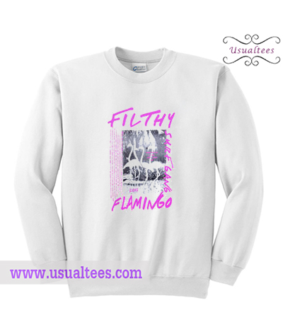 Filthy flamingo Sweatshirt