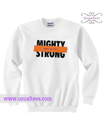 Mighty Strong Sweatshirt