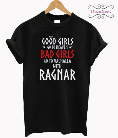Bad Girls Go To Valhalla With Ragnar Viking T-shirt
